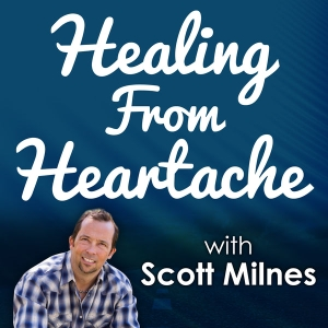 The Healing From Heartache Podcast by Scott Milnes- Relationship Expert, Life Coach, and Divorce Recovery Coach