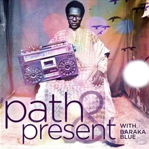 Path & Present w/Baraka Blue by Baraka Blue