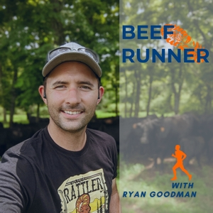 Beef Runner Podcast - Food, Farming and Agriculture Advocacy by Ryan Goodman
