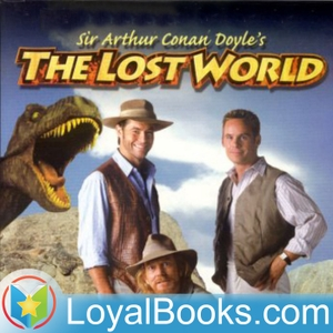 The Lost World by Sir Arthur Conan Doyle by Loyal Books