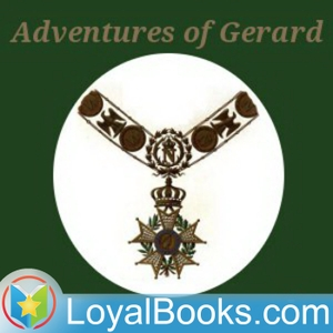 The Adventures of Gerard by Sir Arthur Conan Doyle by Loyal Books