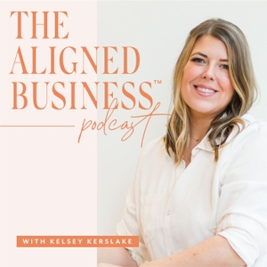 The Aligned Business™ Podcast with Kelsey Kerslake of Pinegate Road by Kelsey Kerslake