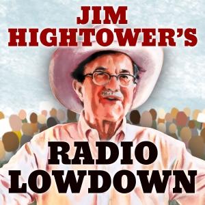 Jim Hightower's Radio Lowdown by Jim Hightower