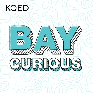 Bay Curious by KQED