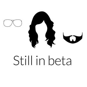 Still in beta by Anton, Amanda & Andreas