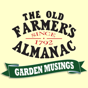 The Old Farmer's Almanac Garden Musings by The Old Farmer's Almanac