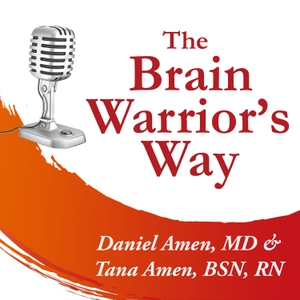 The Brain Warrior's Way Podcast by Dr Daniel & Tana Amen