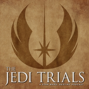 The Jedi Trials | A Star Wars: Destiny Podcast by CooMasterCoo and DHaus