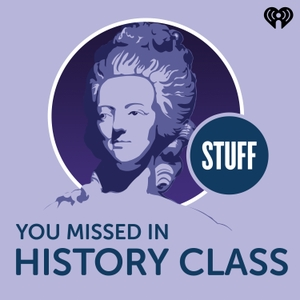 Stuff You Missed in History Class by iHeartRadio