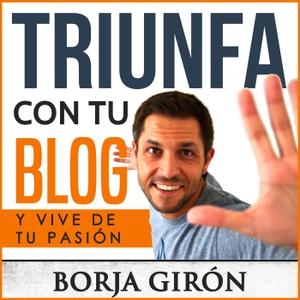 Triunfa con tu blog | Vive de tu pasión by Borja Girón