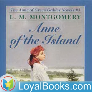 Anne of the Island by Lucy Maud Montgomery by Loyal Books