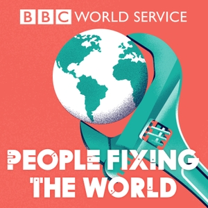 People Fixing the World by BBC World Service