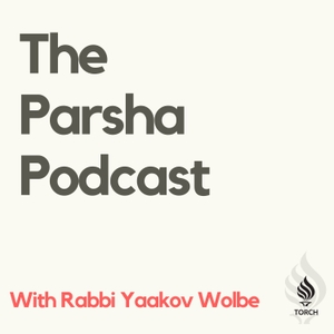 Parsha Podcast - By Rabbi Yaakov Wolbe by Rabbi Yaakov Wolbe