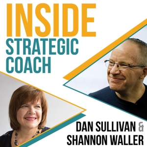 Inside Strategic Coach: Connecting Entrepreneurs With What Really Matters by Dan Sullivan and Shannon Waller