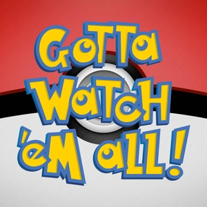 Gotta Watch'em All - A Pokémon Podcast by GottaWatchemAll.com