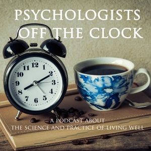 Psychologists Off The Clock: A Psychology Podcast About The Science And Practice Of Living Well by Diana Hill, Rae Littlewood, Debbie Sorensen