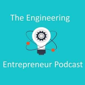The Engineering Entrepreneur Podcast by Scott Tarcy