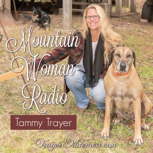 Mountain Woman Radio With Tammy Trayer by Tammy Trayer ~ Faith Led Preparedness, Homesteading & Off-Grid Living