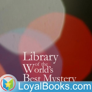 Library of the World's Best Mystery and Detective Stories by Julian Hawthorne, editor by Loyal Books
