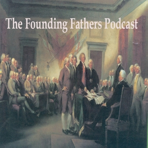 The Founding Fathers Podcast by None