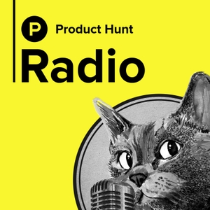 Product Hunt Radio by Product Hunt