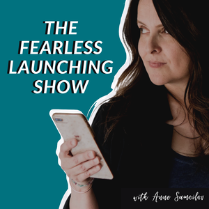 The Fearless Launching Show with Anne Samoilov by Anne Samoilov: Entrepreneur, Product Launch + Content Marketing Strategist,