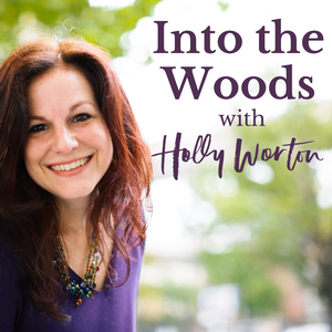 Into the Woods with Holly Worton by Holly Worton