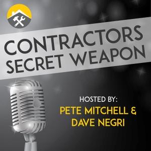 Contractors Secret Weapon Podcast by Dave Negri & Pete Mitchell
