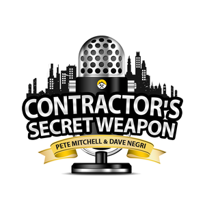 Contractors Secret Weapon Podcast by Dave Negri & Pete Mitchell