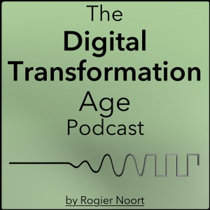 The Digital Transformation Age Podcast by Rogier Noort