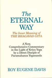 The Eternal Way: The Inner Meaning of the Bhagavad Gita in the Light of Kriya Yoga by None