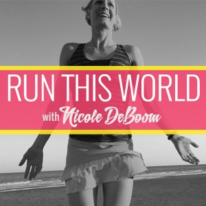 Run This World with Nicole DeBoom Podcast by runthisworldwithnicoledeboom