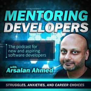 The Mentoring Developers Podcast with Arsalan Ahmed: Interviews with mentors and apprentices | Career and Technical Advice | Diversity in Software | Struggles, Anxieties, and Career Choices by The Mentoring Developers Podcast with Arsalan Ahmed: Interviews with mentors and apprentices | Career and Technical Advice | Diversity in Software | Struggles, Anxieties, and Career Choices