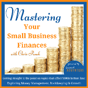 Mastering Your Small Business Finances ~ Money Management, Bookkeeping, Entrepreneurship, Payroll, Accounting, Cash Flow, Sol by Chris Panek