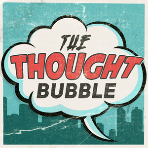 The Thought Bubble Podcast by Joanna Robinson and Dave Gonzales