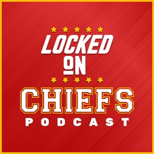 Locked On Chiefs - Daily Podcast On The Kansas City Chiefs by Locked on Podcast Network