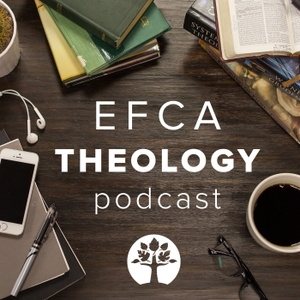 EFCA Theology Podcast by the EFCA