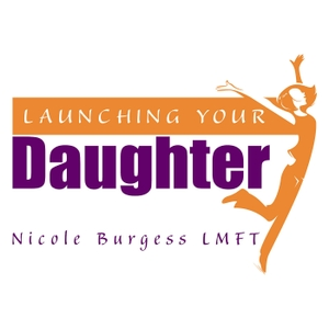 Launching Your Daughter by Nicole Burgess, LMFT