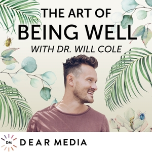 The Art of Being Well by Dear Media, Will Cole