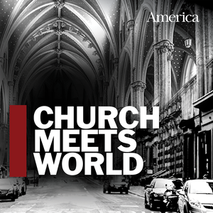 Church Meets World: The America Magazine Podcast by America Media