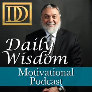 Dr. Dahan's Daily Wisdom - Motivational Podcast by Dr. Daniel H. Dahan, Consultant, Motivational Speaker, Success Coach, Author, Inspirational Messages focused on Lifestyle Concepts and Wellness