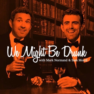 We Might Be Drunk by Sam Morril and Mark Normand