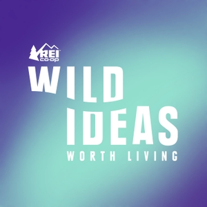 Wild Ideas Worth Living | REI Presents Interviews on Adventure, Outdoors, and Travel by Shelby Stanger: Podcast Host, Journalist, Surfer, Adventure-Seeker