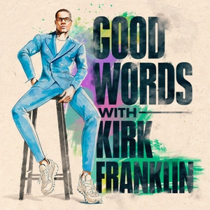 Good Words with Kirk Franklin by Kirk Franklin