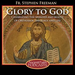 Glory to God by Fr. Stephen Freeman and Ancient Faith Radio