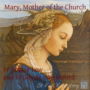 Mary Mother of the Church – ST PAUL REPOSITORY by Fr Robbie Low & Fr Guy de Gaynesford