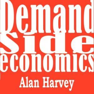 Demand Side Economics by Alan Harvey