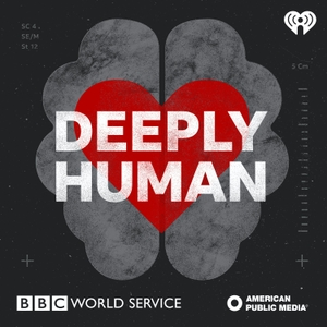 Deeply Human by iHeartRadio/BBC/APM