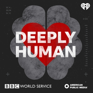 Deeply Human by iHeartRadio/BBC/APM