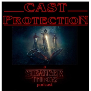 Cast Protection: A Stranger Things Podcast by Two True Freaks!